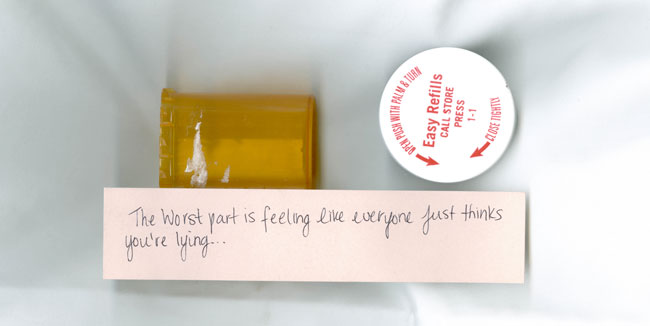 """photograph of a pill bottle and lid, with note: """"The worst part is feeling like everyone just thinks you're lying"""""""